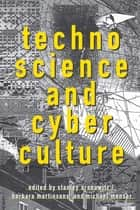 Technoscience and Cyberculture ebook by Stanley Aronowitz