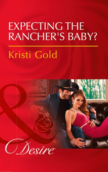 Expecting The Rancher's Baby? (Mills & Boon Desire) (Texas Extreme, Book 3) ebook by Kristi Gold