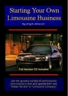 How To Start Your Own Limousine Company ebook by Larry Schoonover