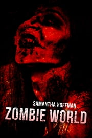 Zombie World (Zombie Apocalypse #3) ebook by Samantha Hoffman