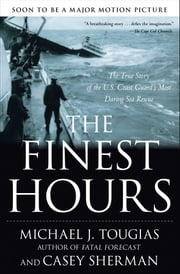 The Finest Hours - The True Story of the U.S. Coast Guard's Most Daring Sea Rescue ebook by Michael J. Tougias,Casey Sherman