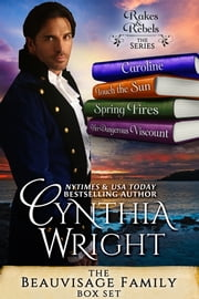 Rakes & Rebels: The Beauvisage Family (Caroline, Touch the Sun, Spring Fires, Her Dangerous Viscount) ebook by Cynthia Wright