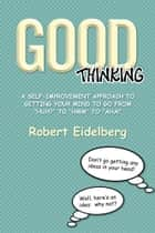 GOOD THINKING ebook by Robert Eidelberg