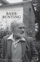The Poems of Basil Bunting ebook by Basil Bunting