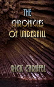 The Chronicles of Underhill ebook by Rick Carufel