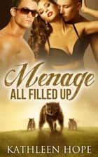 Menage - All Filled Up ebook by Kathleen Hope