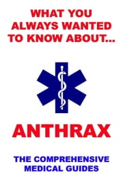 What You Always Wanted To Know About Anthrax - The Comprehensive Medical Guides ebook by Jazzybee Verlag