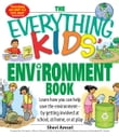 Everything Kids' Environment Book: Learn how you can help the environment-by getting involved at school, at home, or at play