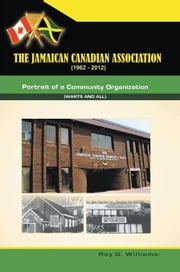 The Jamaican-Canadian Association (1962-2012) ebook by Roy W. Williams