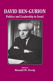 David Ben-Gurion - Politics and Leadership in Israel ebook by Ronald W Zweig