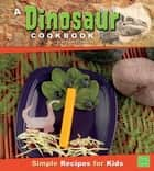 A Dinosaur Cookbook - Simple Recipes for Kids ebook by Sarah L. Schuette