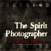The Spirit Photographer - A Novel audiobook by Jon Michael Varese