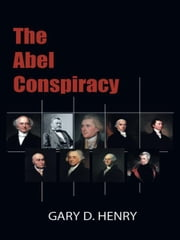 The Abel Conspiracy ebook by Gary D. Henry
