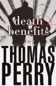 Death Benefits - A Novel ebook by Thomas Perry