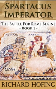 Spartacus Imperator: The battle for Rome ebook by Richard Hofing