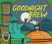 Goodnight Brew - A Parody for Beer People ebook by Karla Oceanak,Allie Ogg