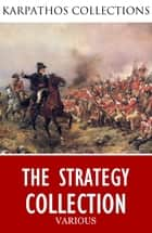 The Strategy Collection ebook by Niccolo Machiavelli, Carl von Clausewitz, Sun Tzu