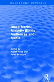 Black Marks: Minority Ethnic Audiences and Media - Minority Ethnic Audiences and Media ebook by Karen Ross, Peter Playdon