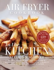 Air Fryer Cookbook - In The Kitchen (new edition) ebook by Allison Waggoner