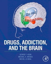 Drugs, Addiction, and the Brain ebook by George F. Koob,Michael A. Arends,Michel Le Moal