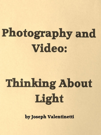 Photography & Video: Thinking About Light ebook by Joseph Valentinetti