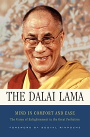 Mind in Comfort and Ease - The Vision of Enlightenment in the Great Perfection ebook by His Holiness the Dalai Lama,Sogyal Rinpoche,Patrick Gaffney,Matthieu Ricard,Richard Barron,Adam Pearcey
