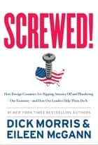 Screwed! ebook by Dick Morris,Eileen McGann