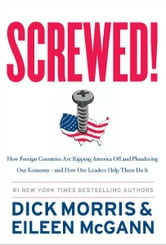 Screwed! - How Foreign Countries Are Ripping America Off and Plundering Our Economy-and How Our Leaders Help Them Do It ebook by Dick Morris,Eileen McGann
