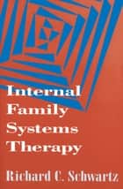Internal Family Systems Therapy ebook by Richard C. Schwartz, Ph.D.