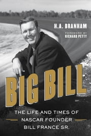 Big Bill - The Life and Times of NASCAR Founder Bill France Sr. ebook by H.A. Branham