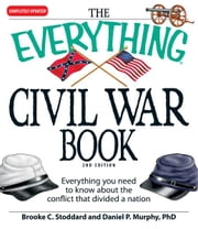 The Everything Civil War Book: Everything you need to know about the conflict that divided a nation ebook by Brooke C Stoddard,Daniel P Murphy