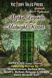 Myths, Legends, and Midnight Kisses (2015 Collection) ebook by VTP Anthologies