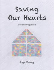 Saving Our Hearts - Grand Slam Trilogy, Book 3 ebook by Layla Delaney