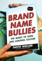 Brand Name Bullies - The Quest to Own and Control Culture 電子書 by David Bollier