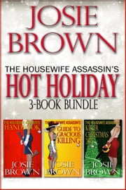The Housewife Assassin's Hot Holiday 3-Book Bundle - (Books 1, 2, and 3) ebook by Josie Brown