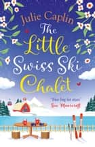 The Little Swiss Ski Chalet (Romantic Escapes, Book 7) ebook by