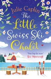The Little Swiss Ski Chalet (Romantic Escapes, Book 7) ebook by Julie Caplin