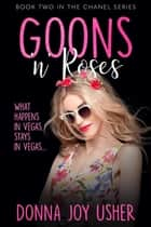 Goons 'n' Roses - The Chanel Series, #2 ebook by Donna Joy Usher