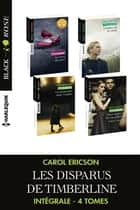 Les disparus de Timberline - Intégrale 4 tomes ebook by Carol Ericson