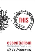 Essentialism - The Disciplined Pursuit of Less ebook by