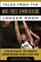 Tales from the Wake Forest Demon Deacons Locker Room - A Collection of the Greatest Demon Deacon Stories Ever Told ebook by Dan Collins, Skip Prosser