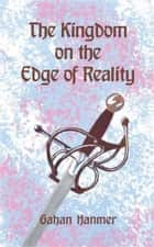 The Kingdom on the Edge of Reality ebook by Gahan Hanmer