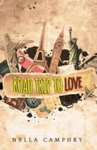 Road Trip to Love ebook by Nylla Camphry