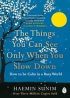 The Things You Can See Only When You Slow Down - How to be Calm in a Busy World eBook by Haemin Sunim, Chi-Young Kim