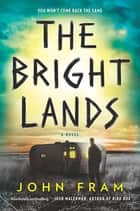 The Bright Lands - A Novel ebook by John Fram