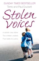 Stolen Voices: A sadistic step-father. Two children violated. Their battle for justice. eBook by Terrie Duckett