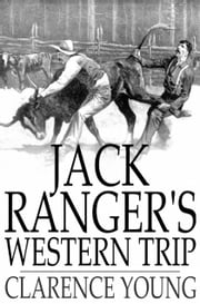 Jack Ranger's Western Trip - From Boarding School to Ranch and Range ebook by Clarence Young