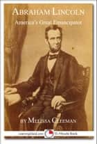 Abraham Lincoln: America's Great Emancipator ebook by Melissa Cleeman