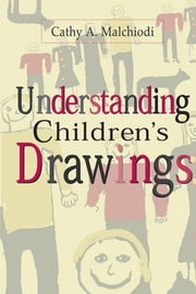 Understanding Children's Drawings ebook by Cathy A. Malchiodi, PhD, ATR-BC, LPCC