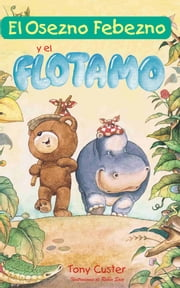 El Osezno Febezno: y el Flotamo ebook by Tony Custer